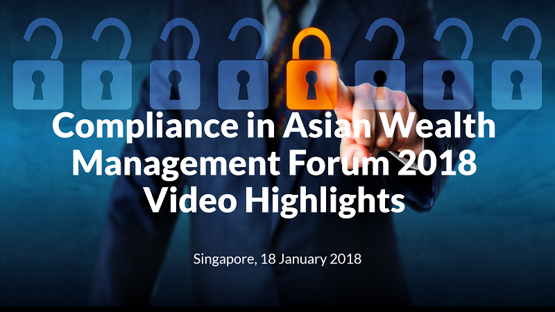 Compliance in Asian Wealth Management Forum 2018 - Highlights